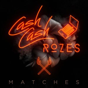 cash cash rozes matches